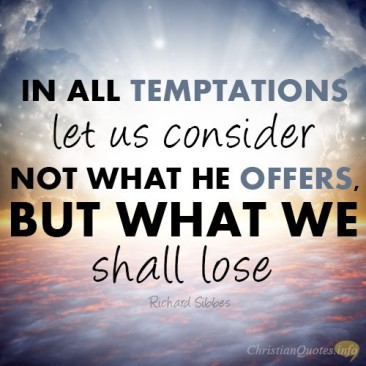 in-all-temptations-let-us-consider-not-what-he-offers-but-what-we-shall-lose