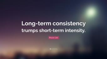 19139-Bruce-Lee-Quote-Long-term-consistency-trumps-short-term-intensity